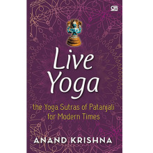 Live Yoga – the Yoga Sutras of Patanjali for Modern Times, by Anand Krishna