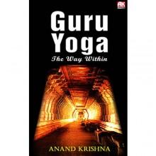 Guru Yoga – The Way Within, by Anand Krishna