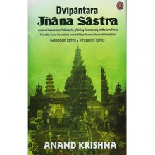 Dvipantara Jnana Sastra – Ancient Indonesian Philosophy of Living Consciously in Modern Times