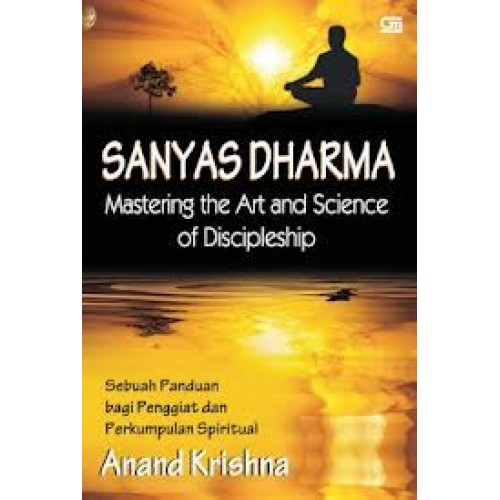 Sanyas Dharma – Mastering the Art and Science of Discipleship Buah Karya Anand Krishna